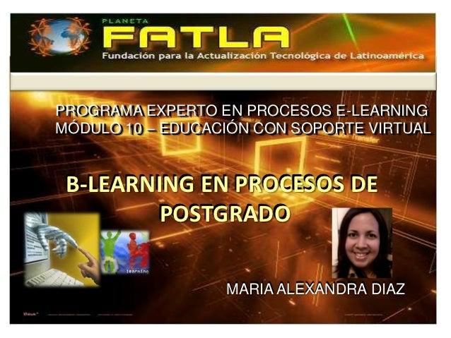 PROGRAMA EXPERTO EN PROCESOS E-LEARNINGPROGRAMA EXPERTO EN PROCESOS E-LEARNINGMÓDULO 10 – EDUCACIÓN CON SOPORTE VIRTUALMÓD...