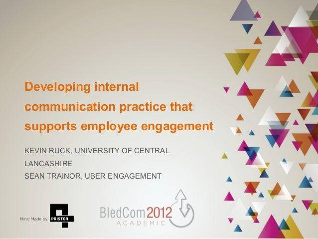 Developing internalcommunication practice thatsupports employee engagementKEVIN RUCK, UNIVERSITY OF CENTRALLANCASHIRESEAN ...