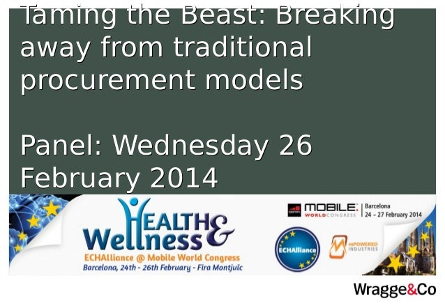 Taming the Beast: Breaking away from traditional procurement models Panel: Wednesday 26 February 2014 Taming the Beast: Br...