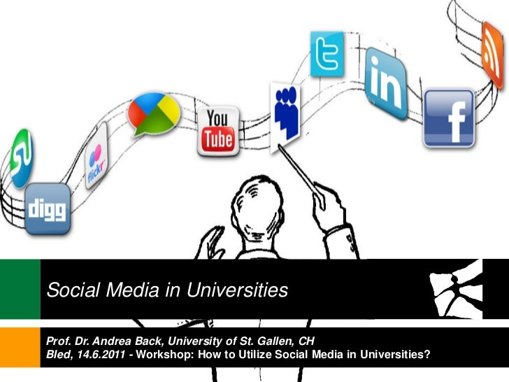 Social Media in UniversitiesProf. Dr. Andrea Back, University of St. Gallen, CHBled, 14.6.2011 - Workshop: How to Utilize ...