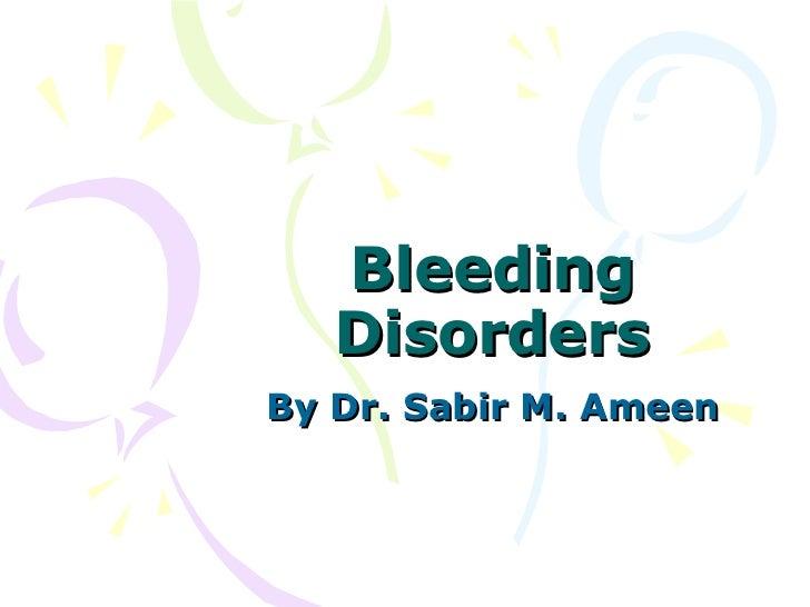 Bleeding Disorders By Dr. Sabir M. Ameen