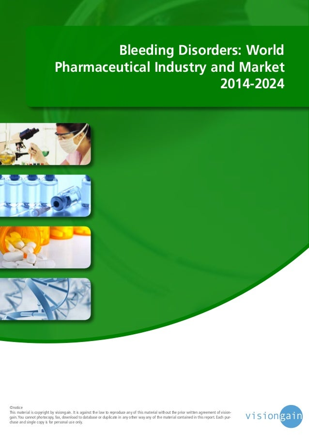 Bleeding Disorders: World Pharmaceutical Industry and Market 2014-2024  ©notice This material is copyright by visiongain. ...
