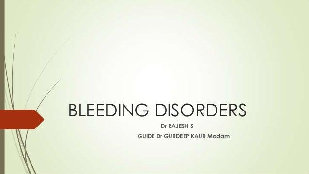 BLEEDING DISORDERS Dr RAJESH S GUIDE Dr GURDEEP KAUR Madam