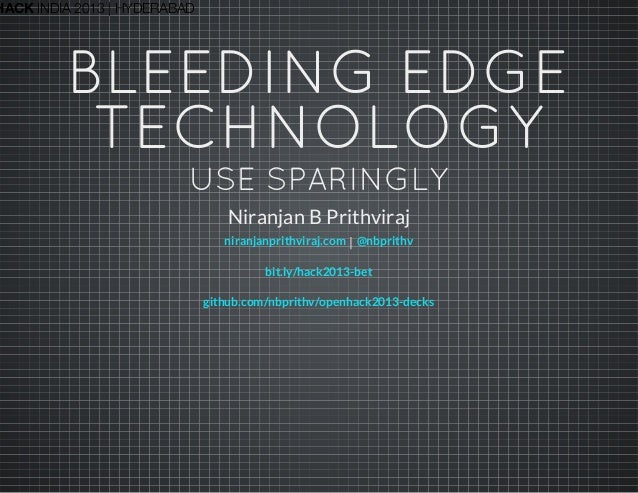 HACK INDIA 2013 | HYDERABAD BLEEDING EDGE TECHNOLOGY USE SPARINGLY Niranjan B Prithviraj |niranjanprithviraj.com @nbprithv...