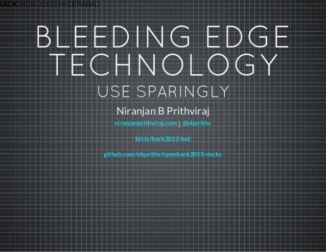 HACK INDIA 2013 | HYDERABAD BLEEDINGEDGE TECHNOLOGY USESPARINGLY Niranjan B Prithviraj |niranjanprithviraj.com @nbprithv...