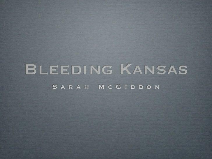Bleeding Kansas  S a r a h   M c G i b b o n