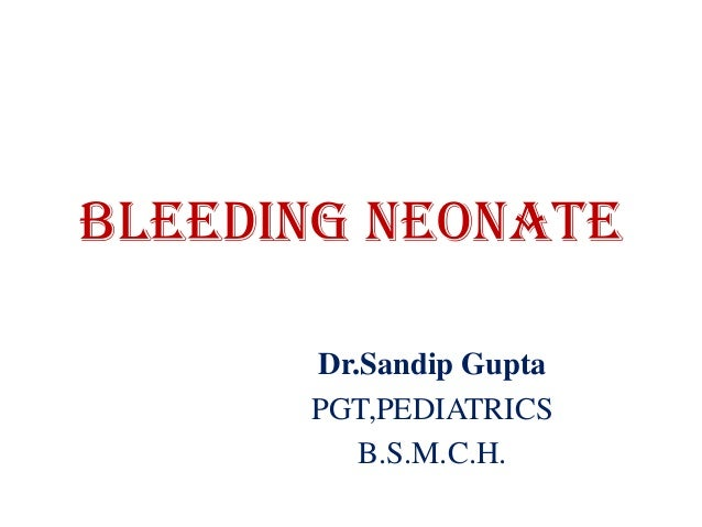 Bleeding neonate Dr.Sandip Gupta PGT,PEDIATRICS B.S.M.C.H.