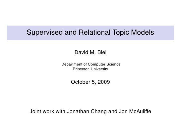 Supervised and Relational Topic Models                    David M. Blei              Department of Computer Science       ...