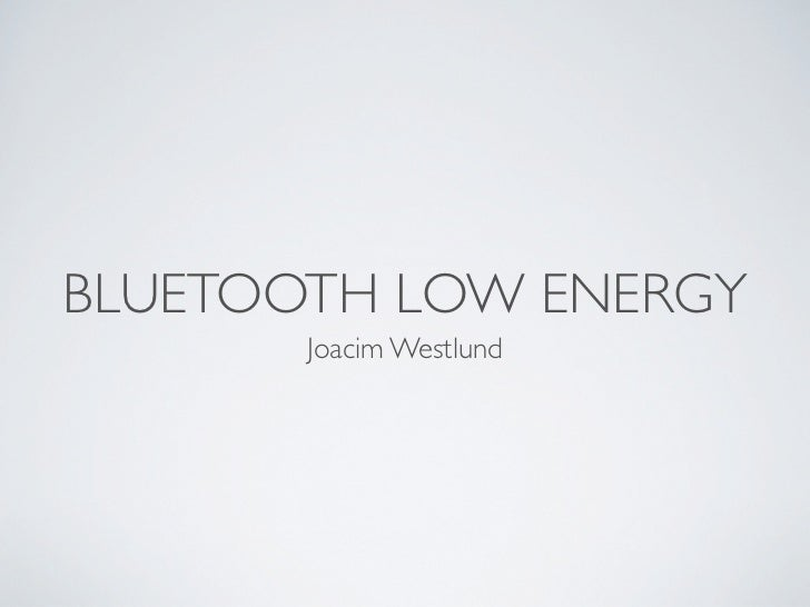 BLUETOOTH LOW ENERGY       Joacim Westlund