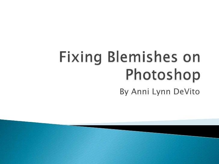 Fixing Blemishes