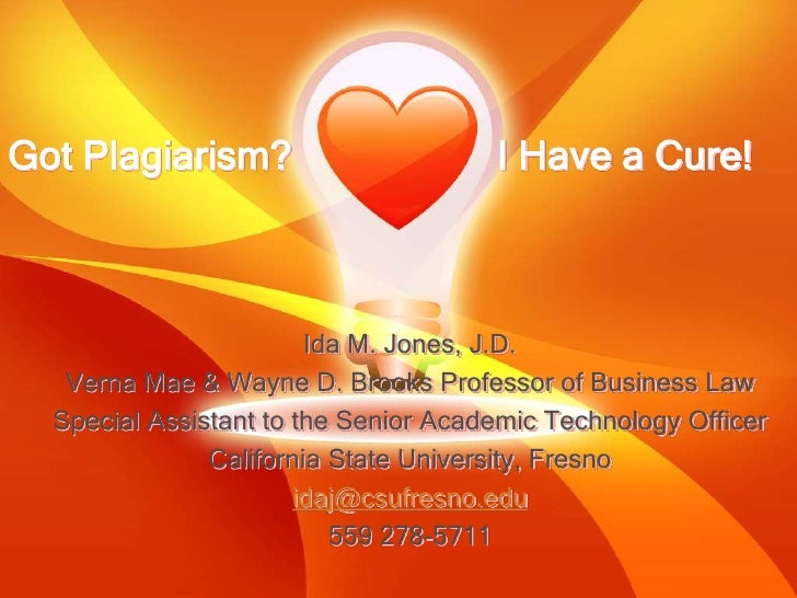 Got Plagiarism?			 I Have a Cure!<br />Ida M. Jones, J.D.<br />Verna Mae & Wayne D. Brooks Professor of Business Law<br />...