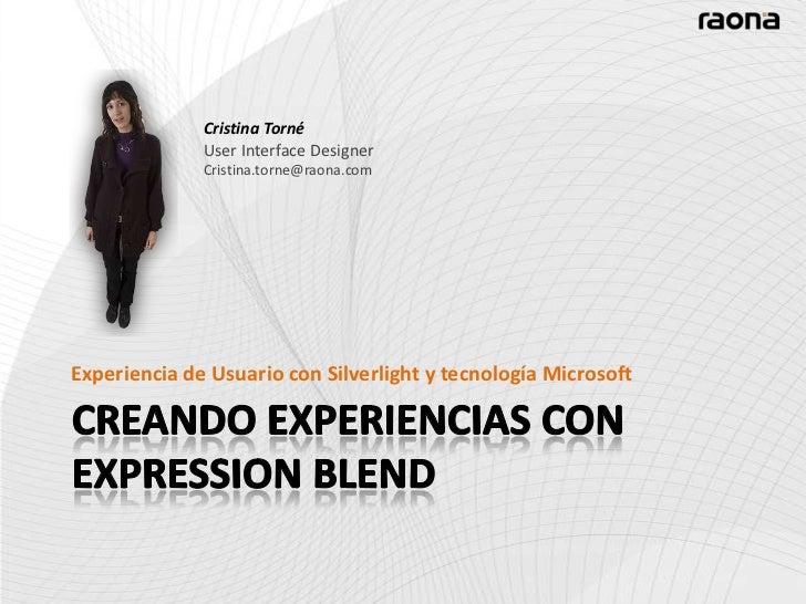 CREANDO EXPERIENCIAS CON EXPRESSION BLEND<br />Cristina Torné<br />User Interface Designer<br />Cristina.torne@raona.com<b...