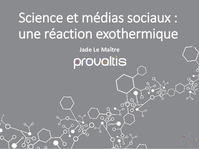 Science et médias sociaux : une réaction exothermique Jade Le Maître