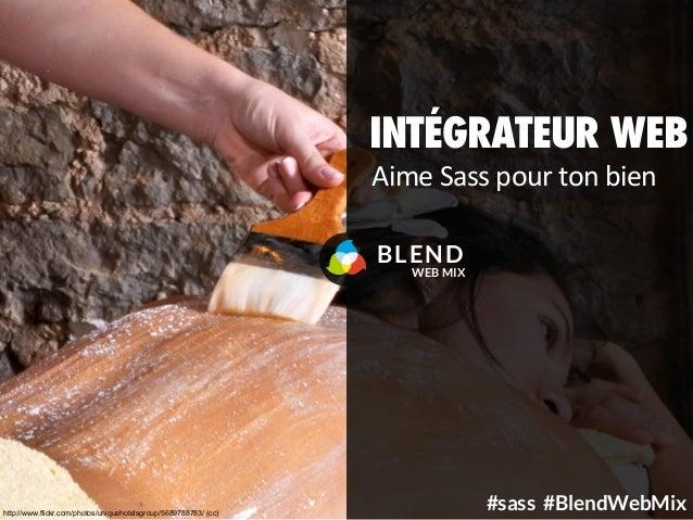 Intégrateur web aime sass pour ton bien, BLEND Web Mix 2013