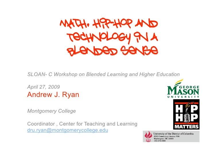 Math, Hip-Hop and                   Technology in a                   blended sense SLOAN- C Workshop on Blended Learning ...
