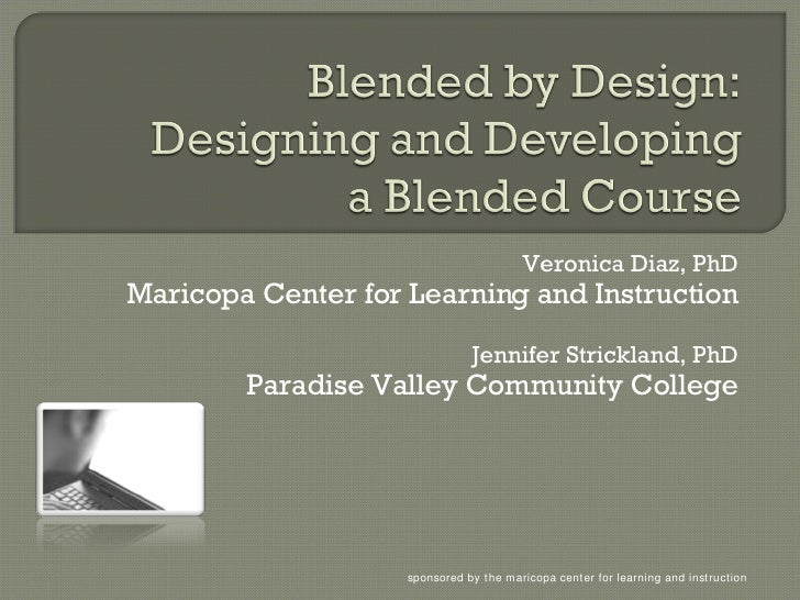 Veronica Diaz, PhD Maricopa Center for Learning and Instruction Jennifer Strickland, PhD Paradise Valley Community College...
