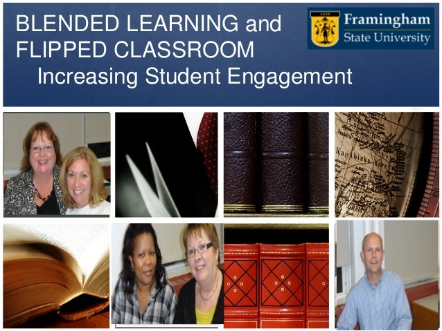 Robin S. Robinson Dr. Susan Mullaney Dr. Cynthia Bechtel BLENDED LEARNING and FLIPPED CLASSROOM Increasing Student Engagem...