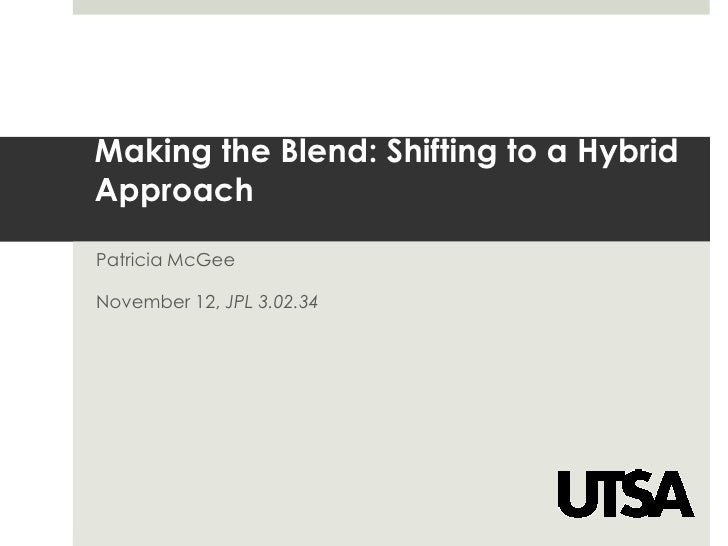 Making the Blend: Shifting to a Hybrid Approach<br />Patricia McGee<br />November 12, JPL 3.02.34<br />