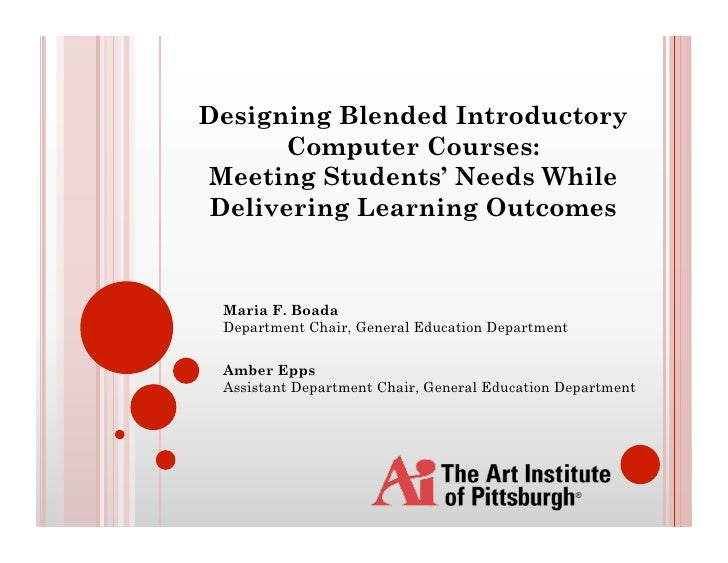 Designing Blended Introductory       Computer Courses: Meeting Students' Needs While  Delivering Learning Outcomes    Mari...