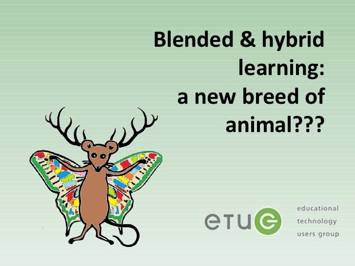 Blended & hybrid        learning:  a new breed of      animal???