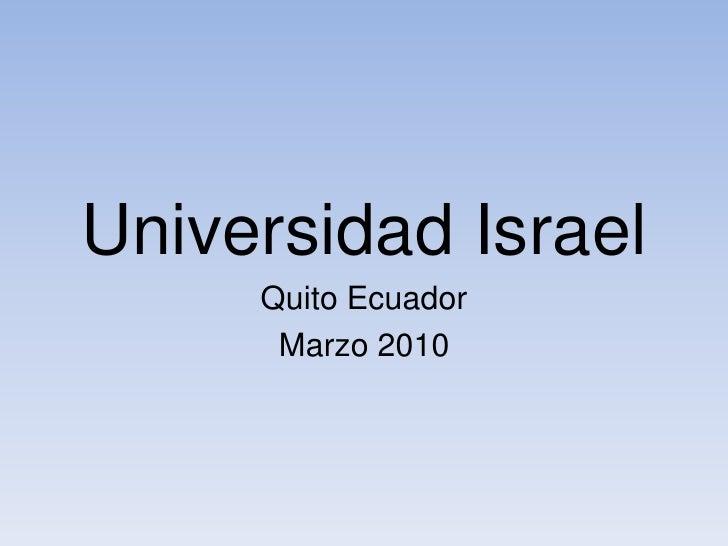 Universidad Israel<br />Quito Ecuador<br />Marzo 2010<br />