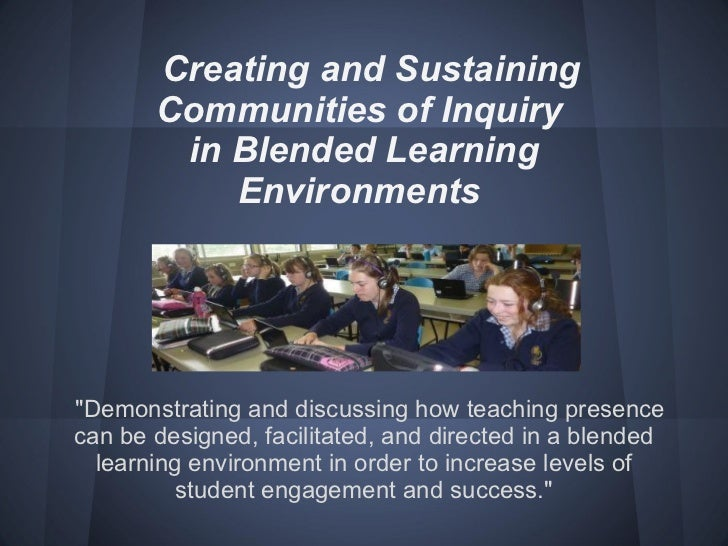 "Creating and Sustaining  Communities of Inquiry  in Blended Learning Environments   ""Demonstrating and discussing how..."