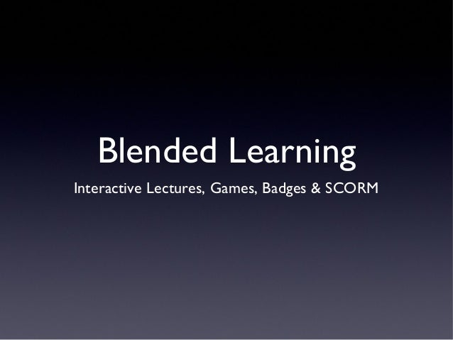 Blended Learning Interactive Lectures, Games, Badges & SCORM