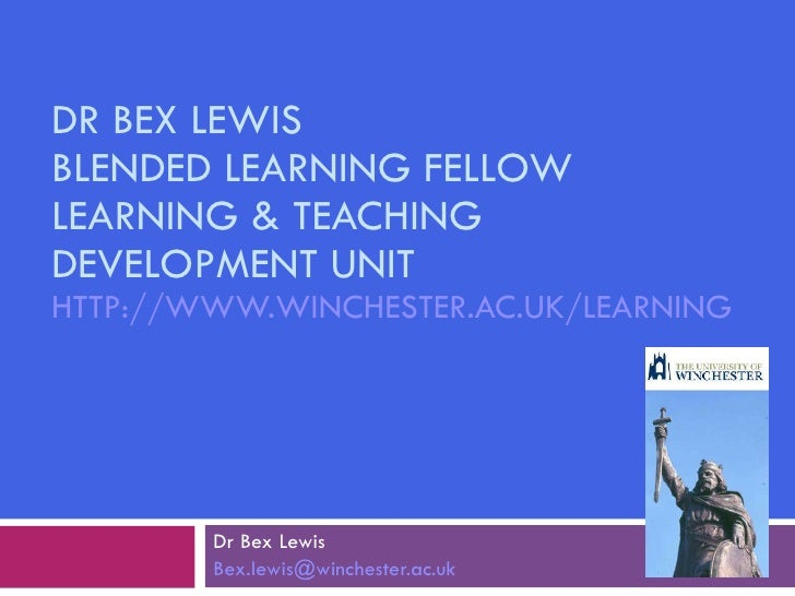 DR BEX LEWIS BLENDED LEARNING FELLOW LEARNING & TEACHING DEVELOPMENT UNIT HTTP://WWW.WINCHESTER.AC.UK/LEARNING   Dr Bex Le...