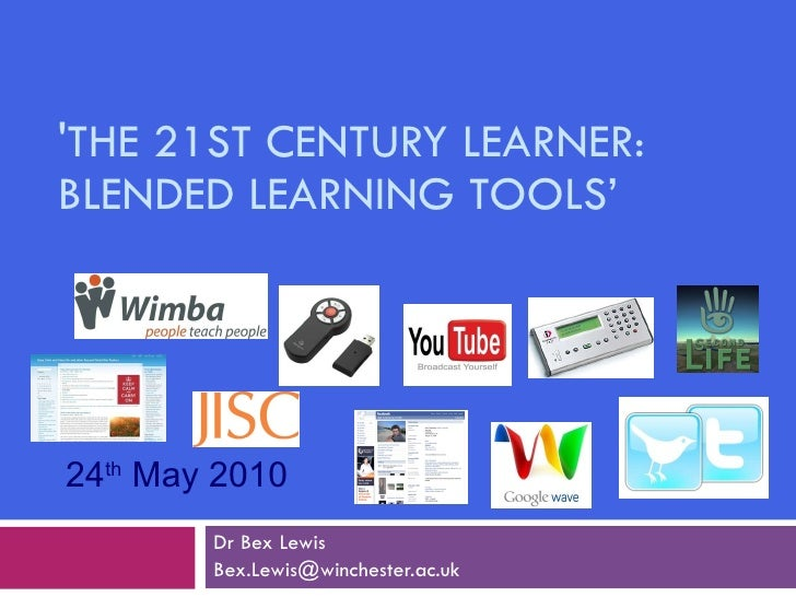 'THE 21ST CENTURY LEARNER: BLENDED LEARNING TOOLS' Dr Bex Lewis [email_address] 24 th  May 2010