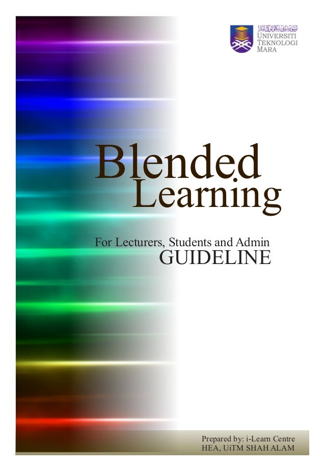 Blended       LearningFor Lecturers, Students and Admin            GUIDELINE                    Prepared by: i-Learn Centr...