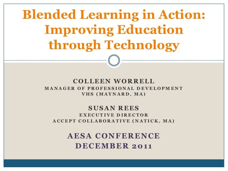 Blended Learning in Action:   Improving Education    through Technology          COLLEEN WORRELL   MANAGER OF PROFESSIONAL...