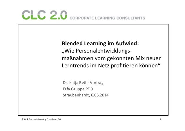"©2014,	   Corporate	   Learning	   Consultants	   2.0 	   1	    Blended	   Learning	   im	   Aufwind:	   	    ""Wie	   Pers..."