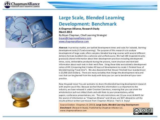 Large Scale, Blended LearningDevelopment: BenchmarkA Chapman Alliance, Research StudyMarch 2013By Bryan Chapman, Chief Lea...