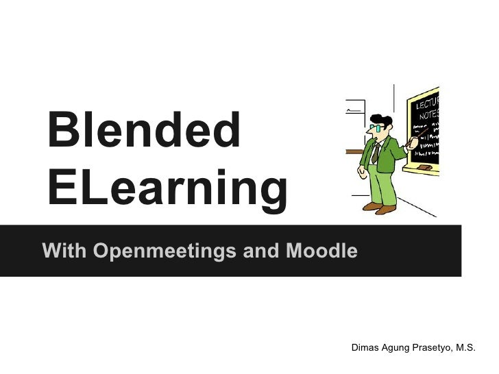 BlendedELearningWith Openmeetings and Moodle                           Dimas Agung Prasetyo, M.S.