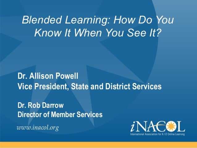 Blended Learning: How Do You   Know It When You See It?Dr. Allison PowellVice President, State and District ServicesDr. Ro...