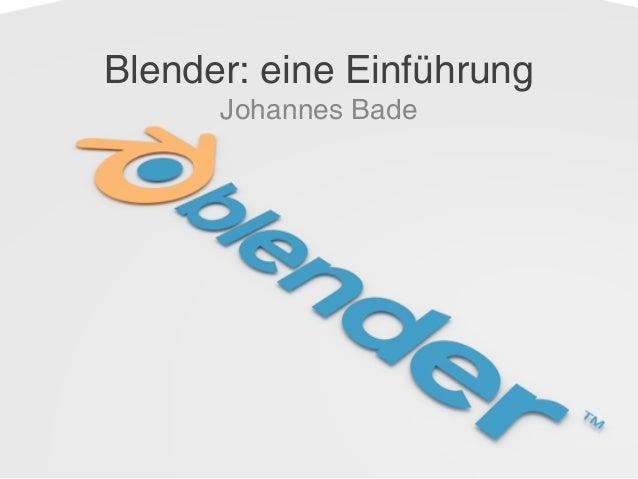 Blender: eine Einführung Johannes Bade