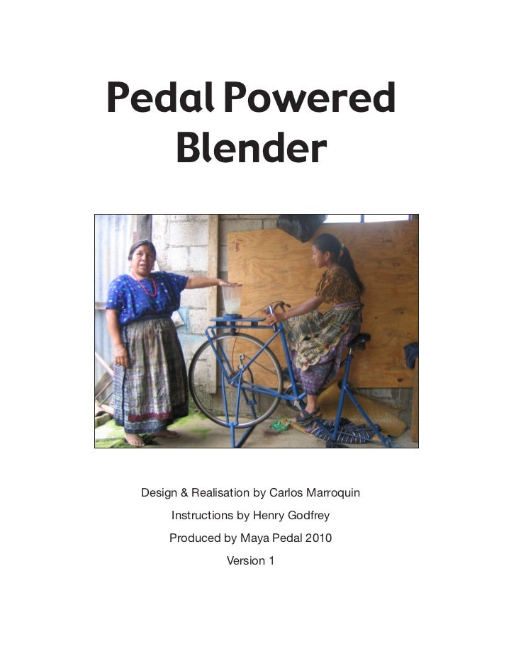 Pedal Powered   Blender Design & Realisation by Carlos Marroquin      Instructions by Henry Godfrey      Produced by Maya ...