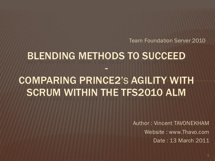 Team Foundation Server 2010 BLENDING METHODS TO SUCCEED               -COMPARING PRINCE2'S AGILITY WITH SCRUM WITHIN THE T...