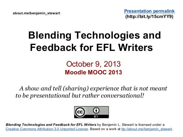 Blending Technologies and Feedback for EFL Writers October 9, 2013 Moodle MOOC 2013 A show and tell (sharing) experience t...