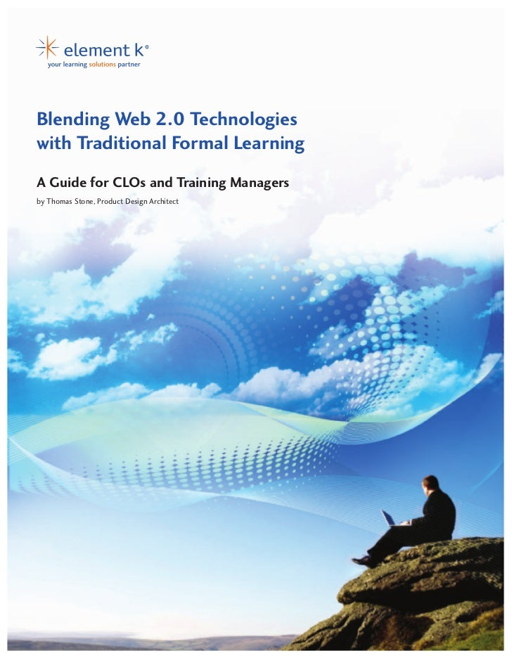 Blending Web 2.0 Technologieswith Traditional Formal LearningA Guide for CLOs and Training Managersby Thomas Stone, Produc...