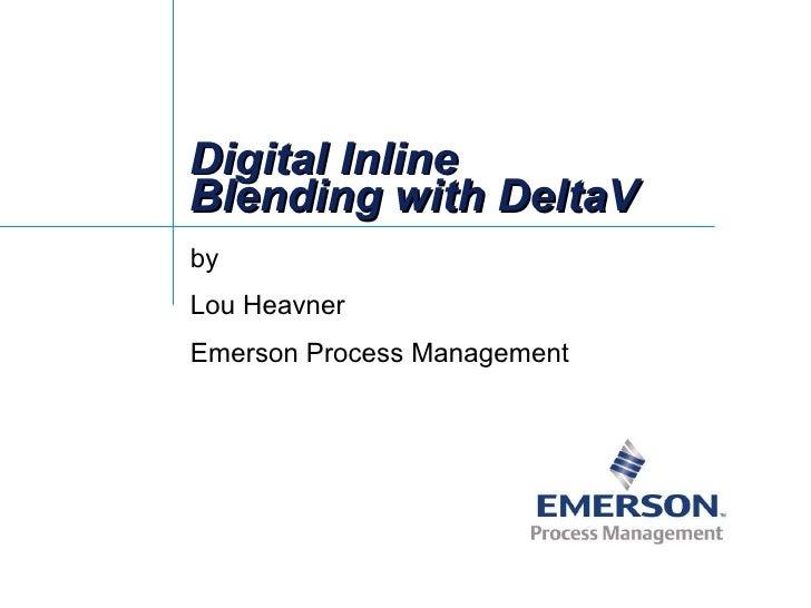 Digital Inline Blending with DeltaV by Lou Heavner Emerson Process Management
