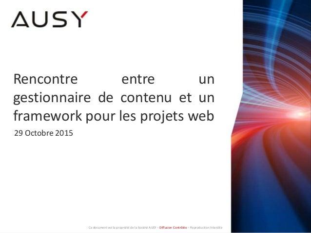 Rencontre entre un gestionnaire de contenu et un framework pour les projets web 29 Octobre 2015 Ce document est la proprié...