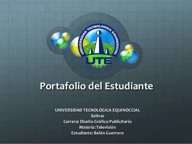 Portafolio del Estudiante   UNIVERSIDAD TECNOLÓGICA EQUINOCCIAL                    Salinas      Carrera: Diseño Gráfico Pu...