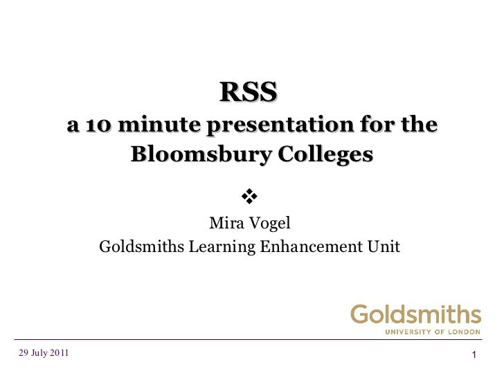 RSS  a 10 minute presentation for the Bloomsbury Colleges  Mira Vogel Goldsmiths Learning Enhancement Unit
