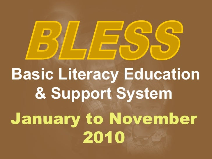 Basic Literacy Education & Support System  BLESS January to November 2010