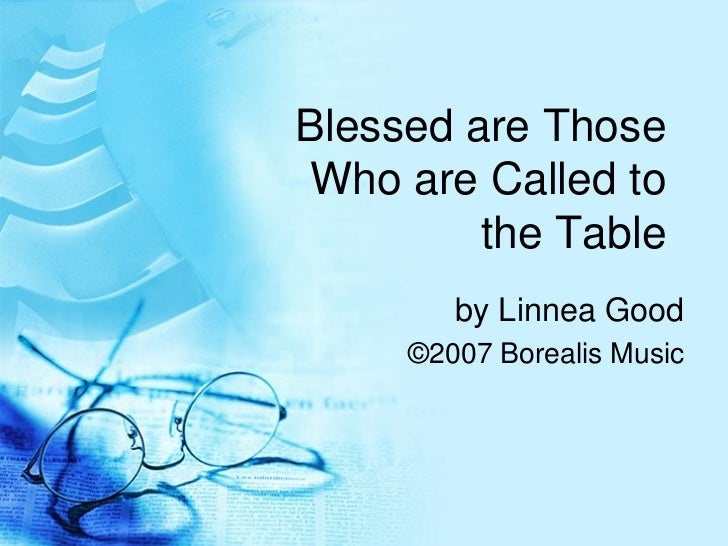Blessed are Those Who are Called to the Table by Linnea Good ©2007 Borealis Music