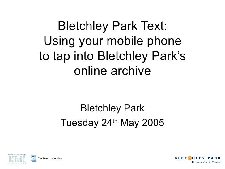 Bletchley Park Text: Using your mobile phone to tap into Bletchley Park's online archive Bletchley Park Tuesday 24 th  May...