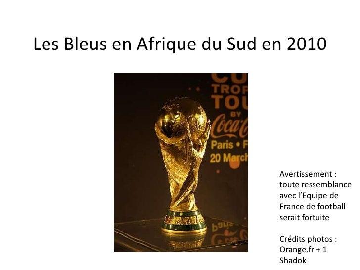 Les Bleus en Afrique du Sud en 2010<br />Avertissement : toute ressemblance avec l'Equipe de France de football serait for...