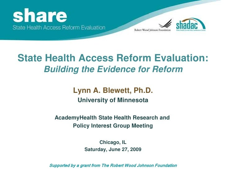 State Health Access Reform Evaluation:Building the Evidence for Reform<br />Lynn A. Blewett, Ph.D.<br />University of Minn...