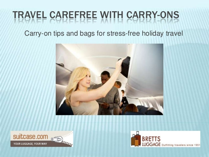 TRAVEL CAREFREE WITH CARRY-ONS  Carry-on tips and bags for stress-free holiday travel